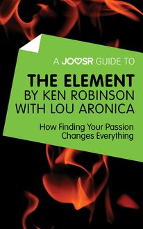 A Joosr Guide to… The Element by Ken Robinson with Lou Aronica, Joosr
