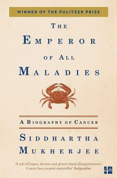 The Emperor of All Maladies: A Biography of Cancer, Siddhartha Mukherjee
