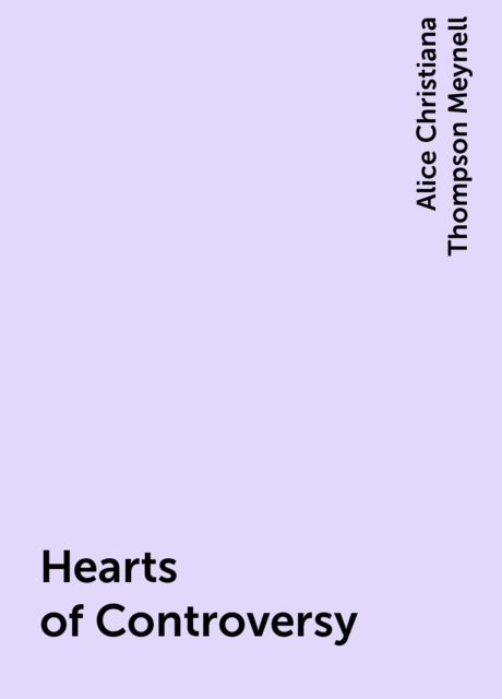 Hearts of Controversy, Alice Christiana Thompson Meynell