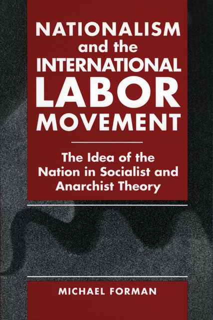 Nationalism and the International Labor Movement, Michael Forman