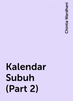 Kalendar Subuh (Part 2), Chintia Wardhani