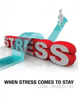 When Stress Comes to Stay, Lesa Lawson, ND
