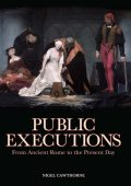 Public Executions: From Ancient Rome to the Present Day, Nigel Cawthorne