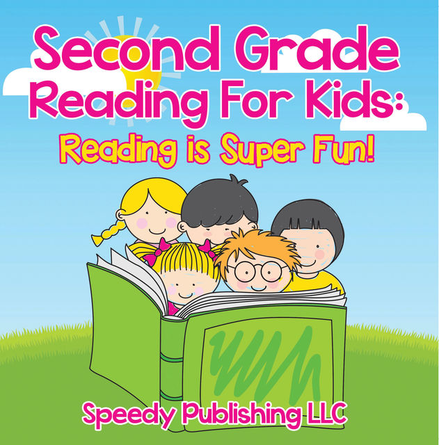 Second Grade Reading For Kids: Reading is Super Fun!, Speedy Publishing LLC