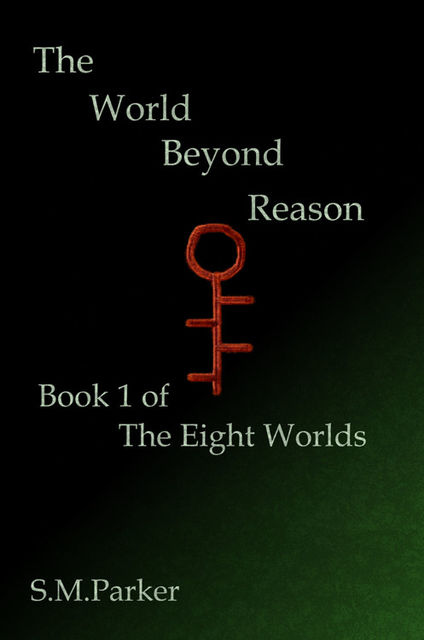 The World Beyond Reason: Book 1 of the Eight Worlds, S.M.Parker