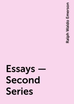Essays — Second Series, Ralph Waldo Emerson
