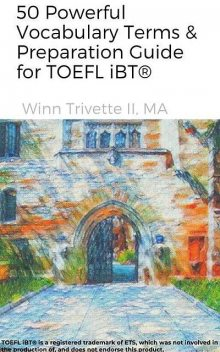 50 Powerful Vocabulary Terms & Preparation Guide for TOEFL iBT, MA, Winn Trivette II