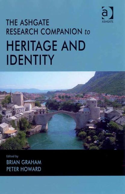 The Ashgate Research Companion to Heritage and Identity, Brian Graham