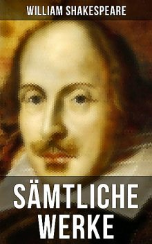 Sämtliche Werke von William Shakespeare, William Shakespeare