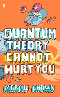 Quantum Theory Cannot Hurt You, Marcus Chown