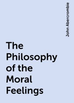 The Philosophy of the Moral Feelings, John Abercrombie