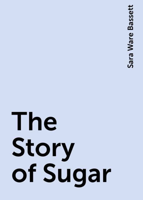 The Story of Sugar, Sara Ware Bassett