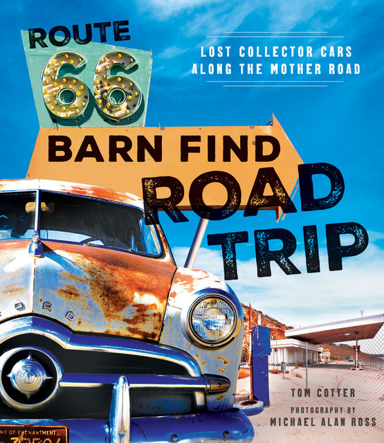 Route 66 Barn Find Road Trip, Tom Cotter