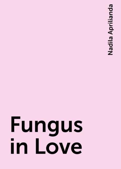 Fungus in Love, Nadila Aprilianda