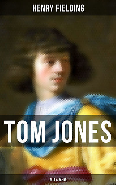 Tom Jones (Alle 6 Bände), Henry Fielding