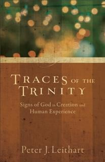 Traces of the Trinity, Peter J. Leithart