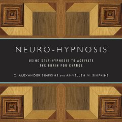 Neuro-Hypnosis: Using Self-Hypnosis to Activate the Brain for Change, Annellen M.Simpkins, C.Alexander Simpkins