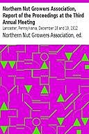 Northern Nut Growers Association, Report of the Proceedings at the Third Annual Meeting / Lancaster, Pennsylvania, December 18 and 19, 1912,