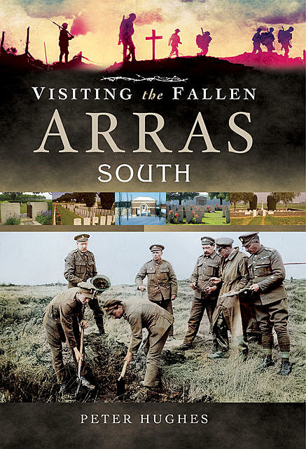 Visiting the Fallen-Arras South, Peter Hughes