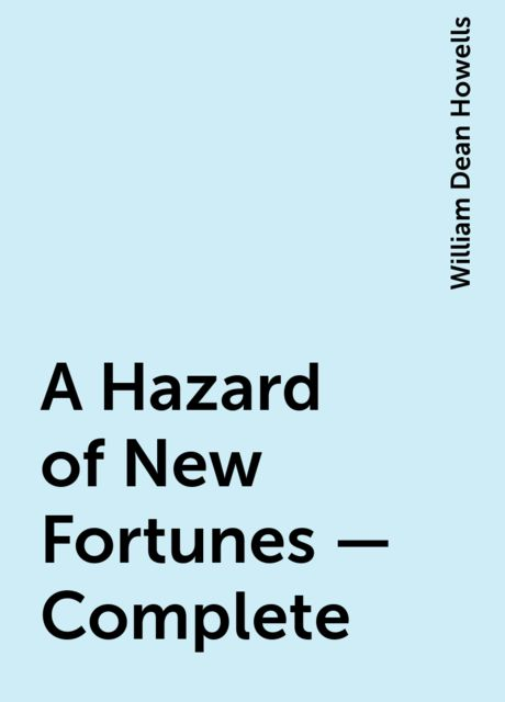 A Hazard of New Fortunes — Complete, William Dean Howells