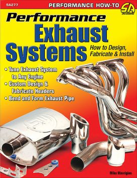 Performance Exhaust Systems: How to Design, Fabricate, and Install, Mike Mavrigian