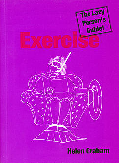 Exercise: The Lazy Person's Guide!, Helen Graham