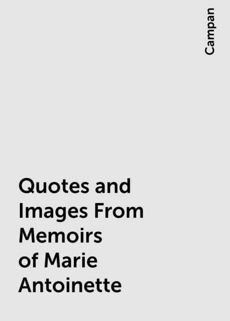Quotes and Images From Memoirs of Marie Antoinette, Campan