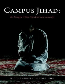 Campus Jihad: The Struggle Within the American University, Nicole Anderson Cobb