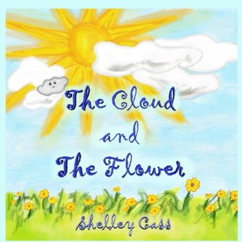 The Cloud and the Flower, Shelley Cass