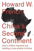 China's Second Continent: How a Million Migrants Are Building a New Empire in Africa, Howard, French