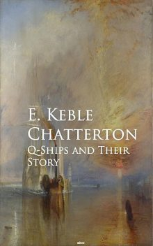Q-Ships and Their Story, E.Keble Chatterton