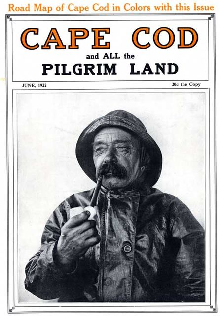 Cape Cod and All the Pilgrim Land, June 1922, Volume 6, Number 4 / A Monthly Magazine Devoted to the Interests of Southeastern Massachusetts, Various