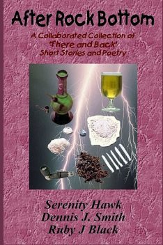 After Rock Bottom: A Collaborative Collection of 'There And Back' Short Stories and Poetry, Ruby Black, Dennis J. Smith, Serenity Hawk
