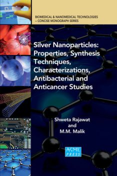 Silver Nanoparticles: Properties, Synthesis Techniques, Characterizations, Antibacterial and Anticancer Studies, M.M. Malik, Shweta Rajawat