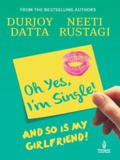 Ohh Yes, I'm Single: And so is my Girlfriend, Datta, Durjoy, GAPPAA. ORG