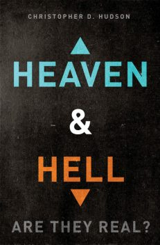 Heaven and Hell: Are They Real?, Christopher Hudson