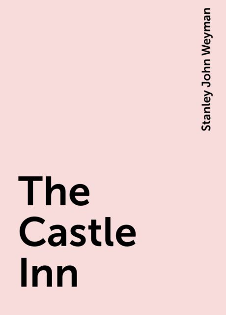 The Castle Inn, Stanley John Weyman