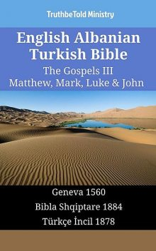 English Albanian Turkish Bible – The Gospels III – Matthew, Mark, Luke & John, TruthBeTold Ministry