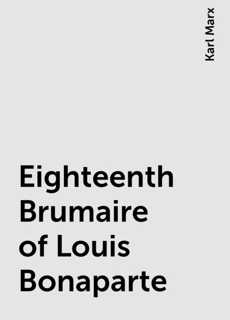 Eighteenth Brumaire of Louis Bonaparte, Karl Marx