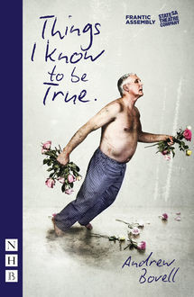 Things I Know to be True (NHB Modern Plays), Andrew Bovell