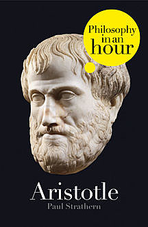 Aristotle: Philosophy in an Hour, Paul Strathern