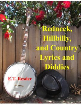 Redneck, Hillbilly and Country Lyrics and Diddies, ET Resder