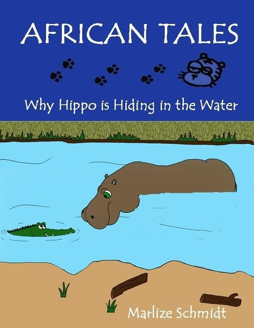 African Tales: Why Hippo Is Hiding In the Water, Marlize Schmidt