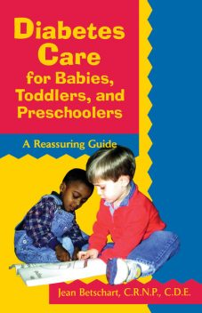 Diabetes Care for Babies, Toddlers, and Preschoolers, Jean Betschart