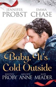 Baby, It's Cold Outside, Emma Chase, Jennifer Probst, Melody Anne, Kristen Proby, Kate Meader