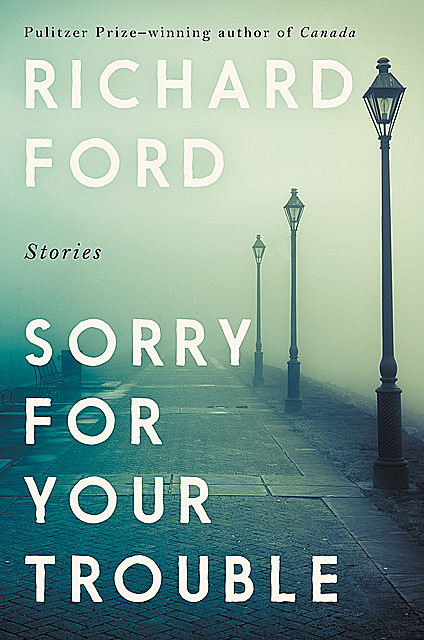 Sorry For Your Trouble, Richard Ford