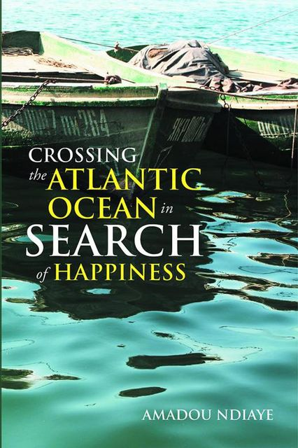 Crossing the Atlantic Ocean In Search of Happiness, Amadou Ndiaye