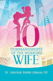 10 Commandments of the Working Wife, DO Ankrehah Trimble Johnson