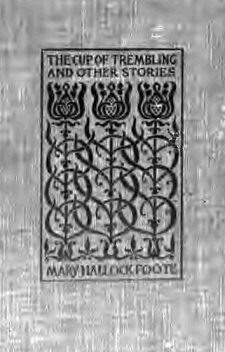 The Cup of Trembling and Other Stories, Mary Hallock Foote