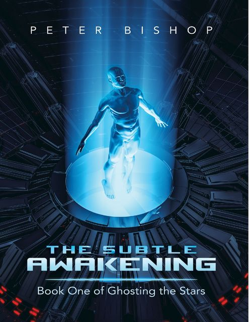 The Subtle Awakening: Book One of Ghosting the Stars, Peter Bishop